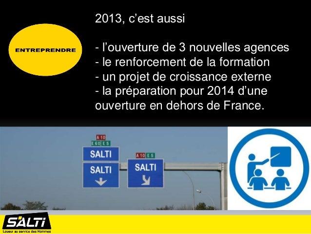 2013, c'est aussi- l'ouverture de 3 nouvelles agences- le renforcement de la formation- un projet de croissance externe- l...