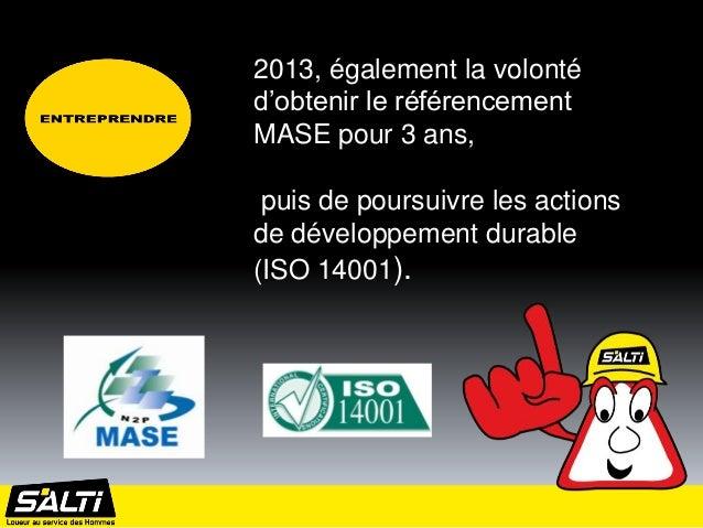 2013, également la volontéd'obtenir le référencementMASE pour 3 ans, puis de poursuivre les actionsde développement durabl...