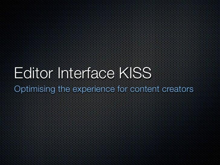 Editor Interface KISSOptimising the experience for content creators
