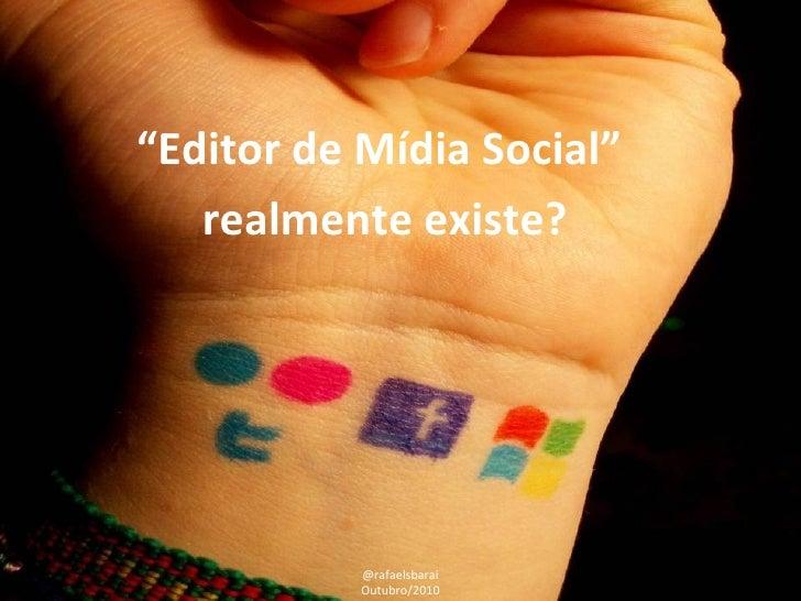 """"""" Editor de Mídia Social""""  realmente existe? @rafaelsbarai Outubro/2010"""