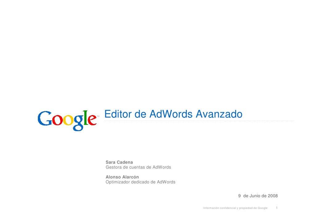 Editor de AdWords Avanzado    Sara Cadena Gestora de cuentas de AdWords  Alonso Alarcón Optimizador dedicado de AdWords   ...