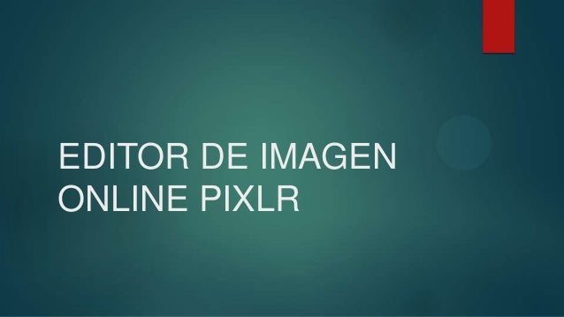 EDITOR DE IMAGEN ONLINE PIXLR