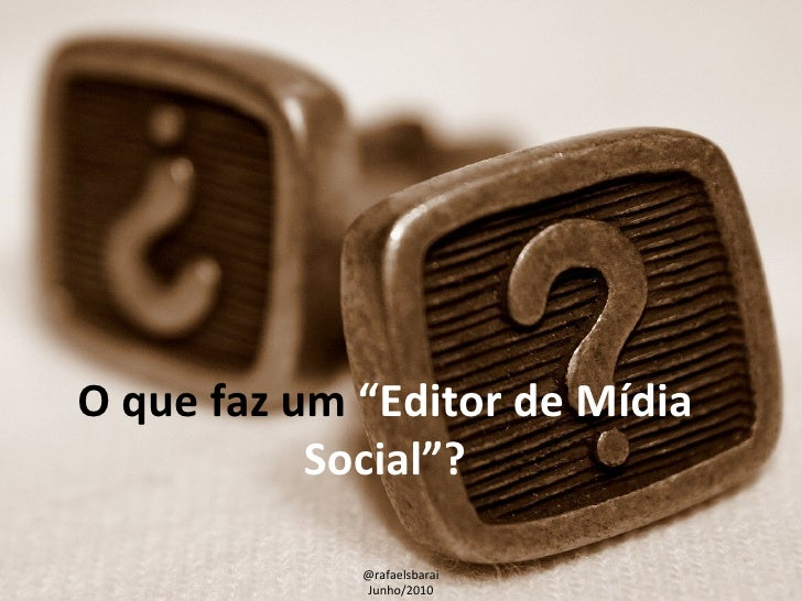 """O que faz um  """"Editor de Mídia Social""""? @rafaelsbarai Junho/2010"""