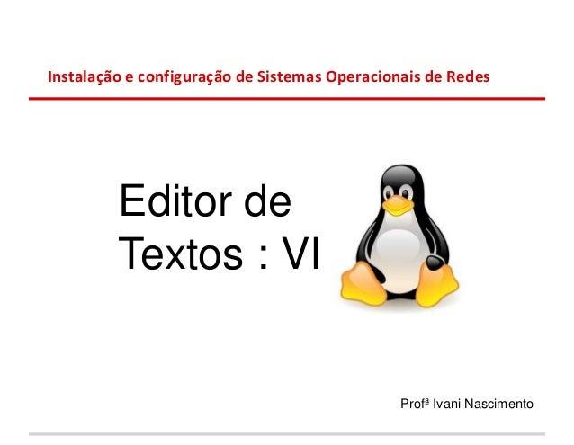Instalação e configuração de Sistemas Operacionais de Redes         Editor de         Textos : VI                         ...