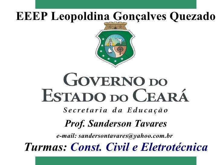 EEEP Leopoldina Gonçalves Quezado         Prof. Sanderson Tavares       e-mail: sandersontavares@yahoo.com.br Turmas: Cons...