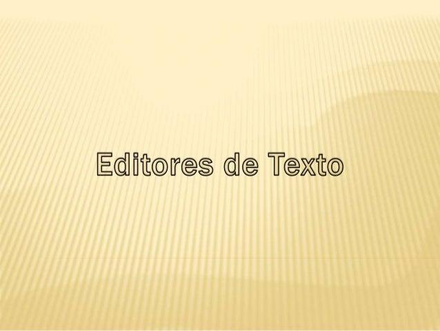  Um editor de texto (ou processador) é um aplicativo para a edição, formatação e, ou, criação de texto.