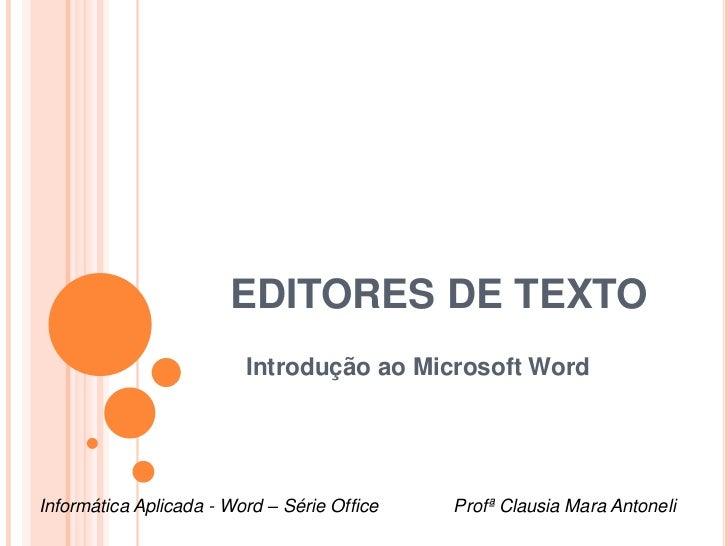 EDITORES DE TEXTO                         Introdução ao Microsoft WordInformática Aplicada - Word – Série Office   Profª C...