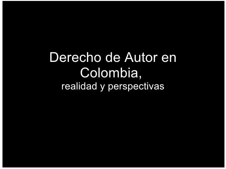 Derecho de Autor en Colombia,  realidad y perspectivas