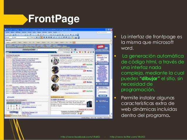 FrontPage  La interfaz de frontpagees la misma que microsoftword.  La generación automática de código html, a través de ...