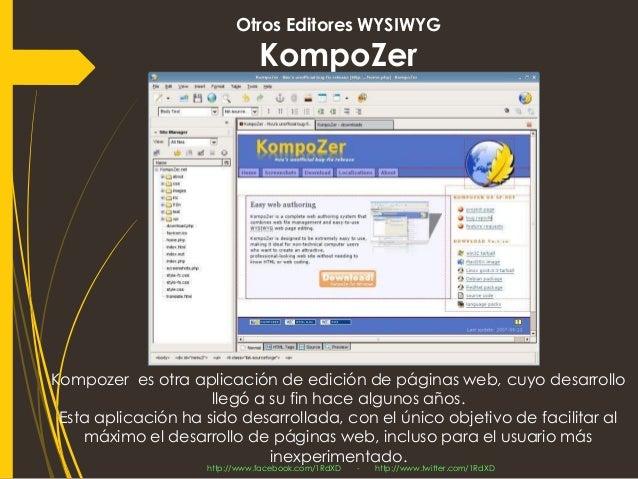 Otros Editores WYSIWYG KompoZer  Kompozeres otra aplicación de edición de páginas web,cuyo desarrollo llegó a su fin hace ...