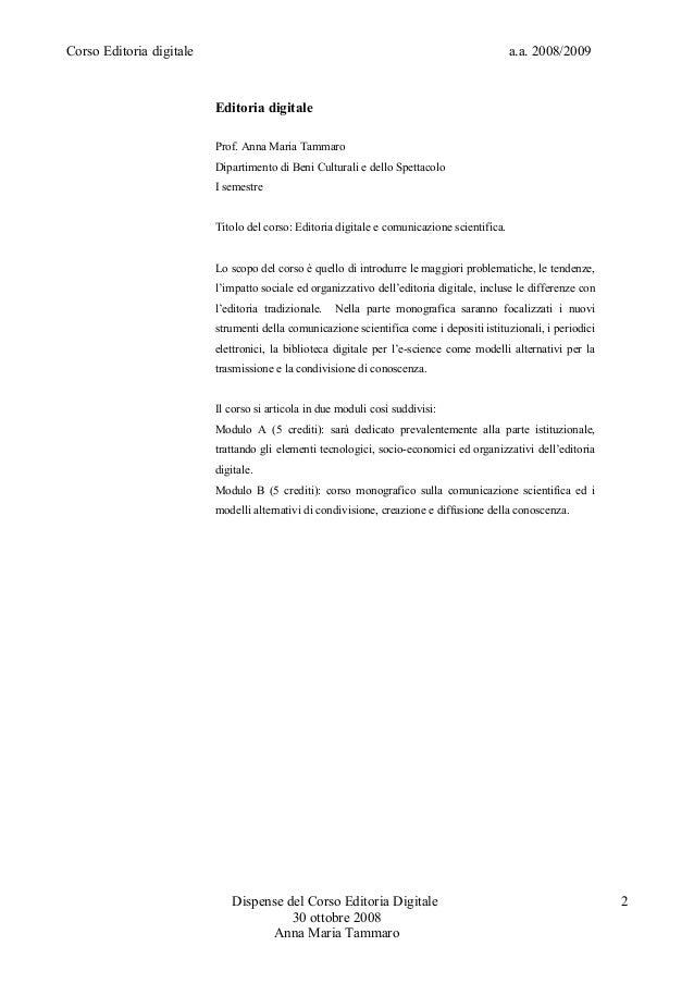 Corso Editoria digitale a.a. 2008/2009Editoria digitaleProf. Anna Maria TammaroDipartimento di Beni Culturali e dello Spet...