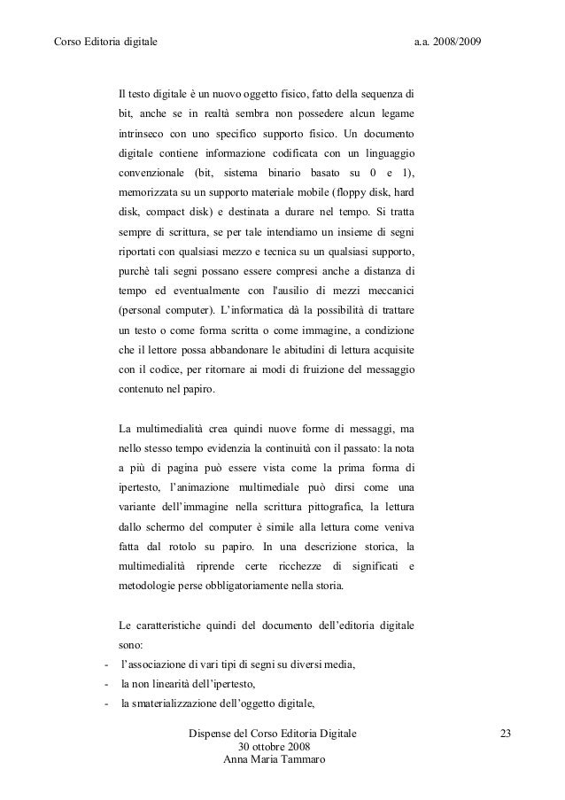 Corso Editoria digitale a.a. 2008/2009Il testo digitale è un nuovo oggetto fisico, fatto della sequenza dibit, anche se in...
