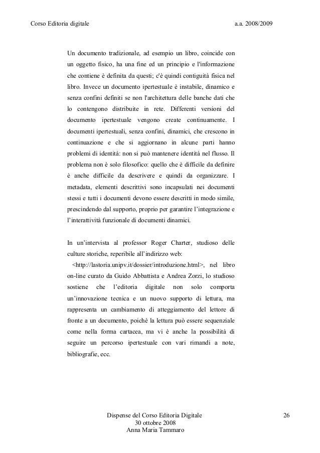 Corso Editoria digitale a.a. 2008/2009Un documento tradizionale, ad esempio un libro, coincide conun oggetto fisico, ha un...