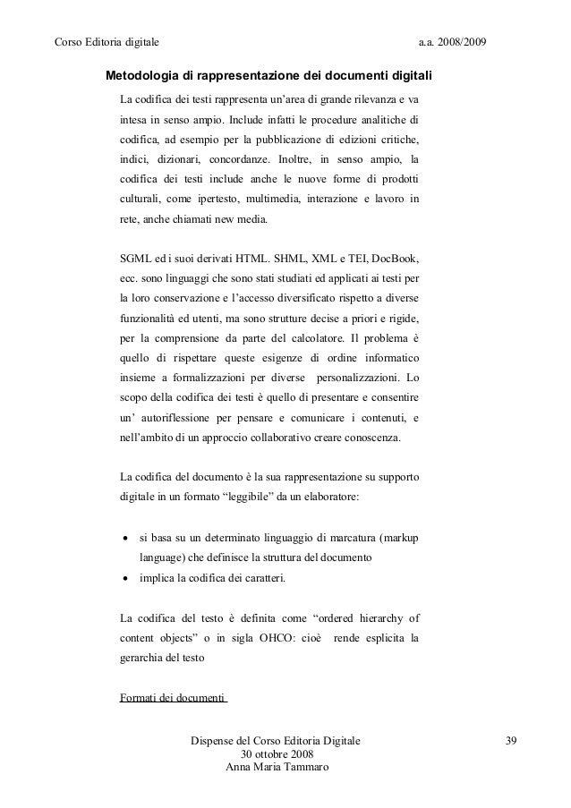Corso Editoria digitale a.a. 2008/2009Metodologia di rappresentazione dei documenti digitaliLa codifica dei testi rapprese...