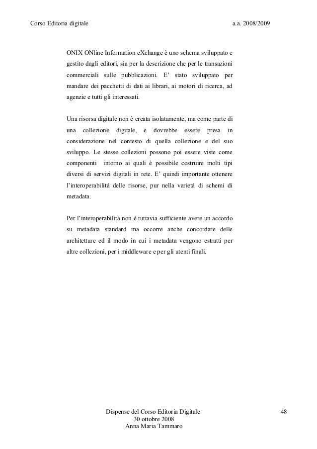 Corso Editoria digitale a.a. 2008/2009ONIX ONline Information eXchange è uno schema sviluppato egestito dagli editori, sia...