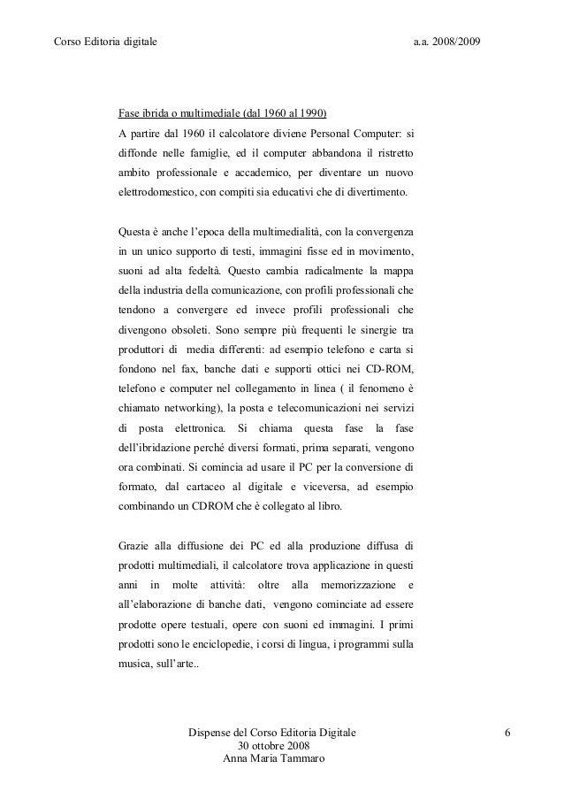Corso Editoria digitale a.a. 2008/2009Fase ibrida o multimediale (dal 1960 al 1990)A partire dal 1960 il calcolatore divie...
