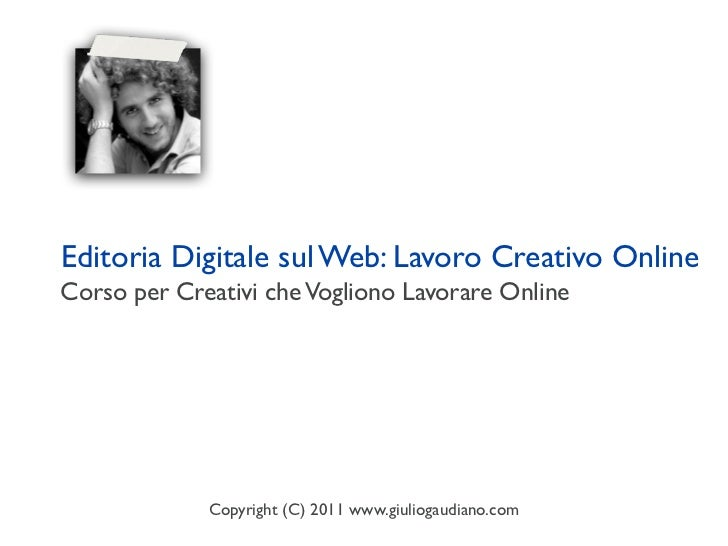 Editoria Digitale sul Web: Lavoro Creativo OnlineCorso per Creativi che Vogliono Lavorare Online             Copyright (C)...