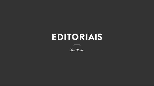 EDITORIAIS  Raul Krebs