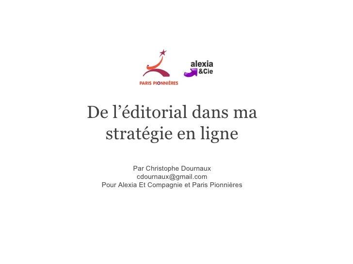 De l'éditorial dans ma stratégie en ligne Par Christophe Dournaux [email_address] Pour Alexia Et Compagnie et Paris Pionni...