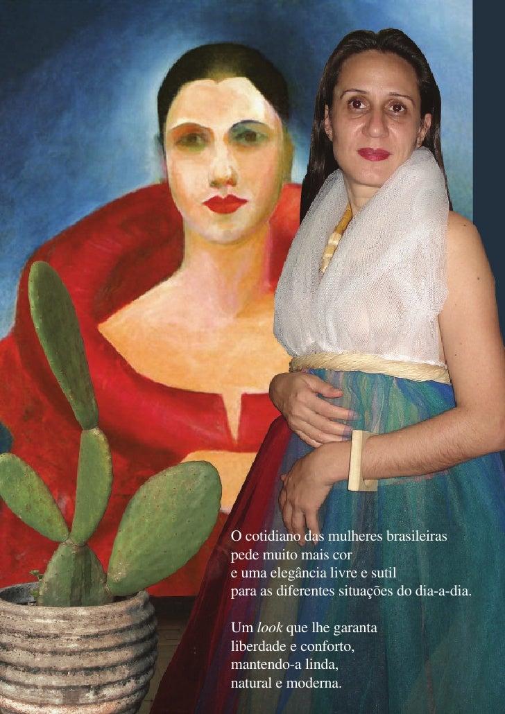 O cotidiano das mulheres brasileiras pede muito mais cor e uma elegância livre e sutil para as diferentes situações do dia...