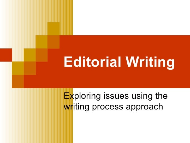 Editorial Writing Exploring issues using the  writing process approach