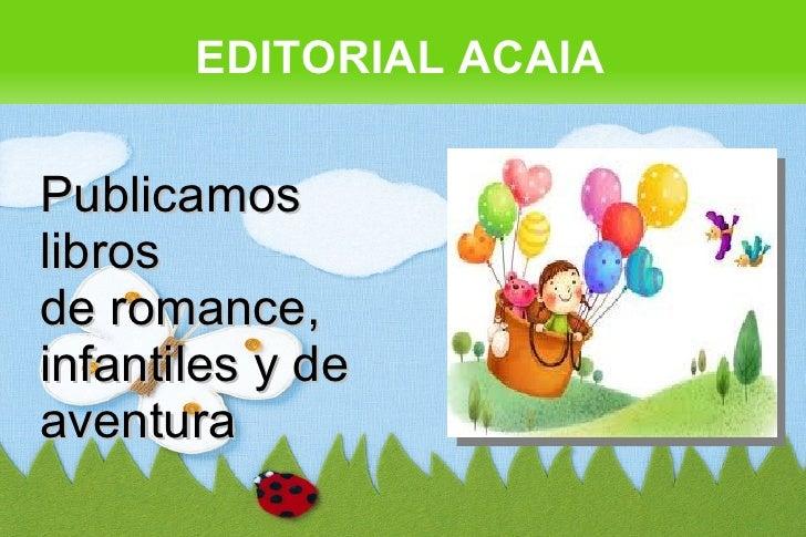 EDITORIAL ACAIAPublicamoslibrosde romance,infantiles y deaventura