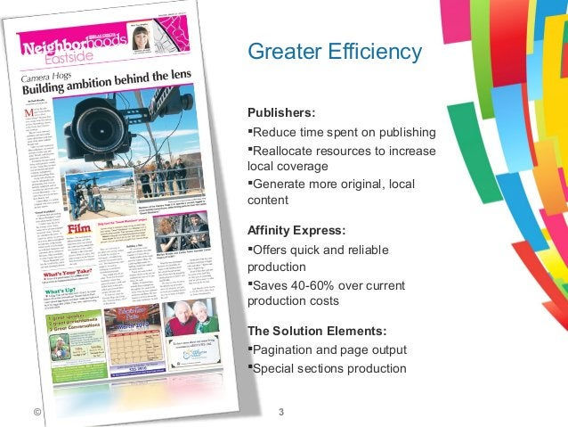 © Affinity Express 2013 3Publishers:Reduce time spent on publishingReallocate resources to increaselocal coverageGenera...