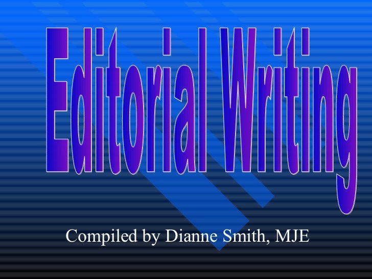 Editorial Writing Compiled by Dianne Smith, MJE