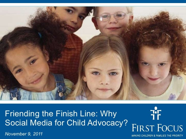 Friending the Finish Line: Why Social Media for Child Advocacy? November 9, 2011