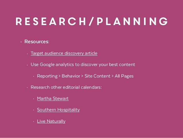 research/planning • Resources: • Target audience discovery article • Use Google analytics to discover your best content • ...