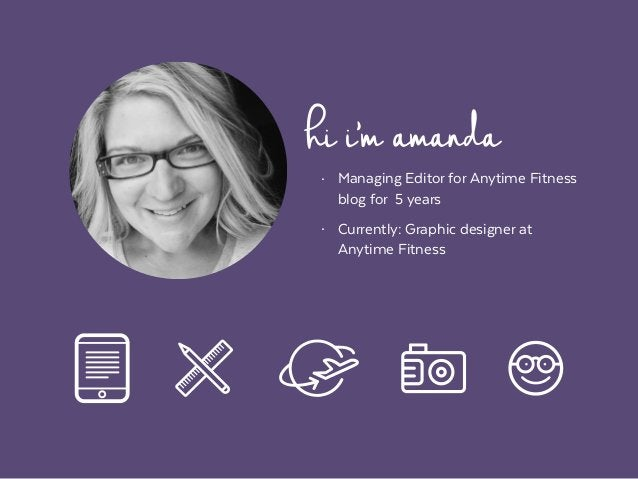 hii'mamanda• Managing Editor for Anytime Fitness blog for 5 years • Currently: Graphic designer at  Anytime Fitness