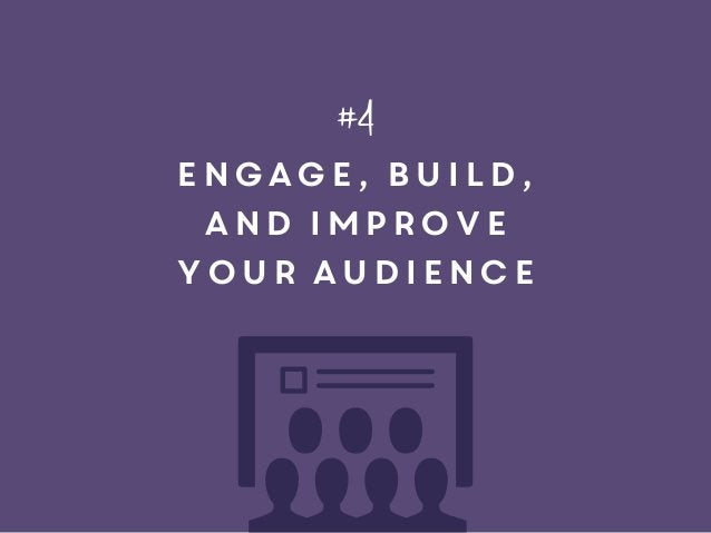 engage, build, and improve your audience #4