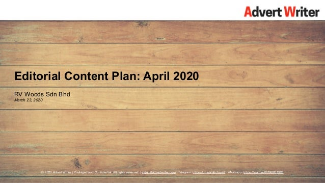 1 Editorial Content Plan: April 2020 RV Woods Sdn Bhd March 23, 2020 © 2020 Advert Writer | Privileged and Confidential. Al...