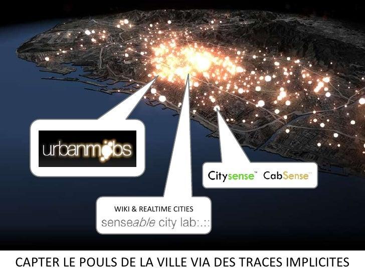 WIKI & REALTIME CITIES<br />CAPTER LE POULS DE LA VILLE VIA DES TRACES IMPLICITES<br />