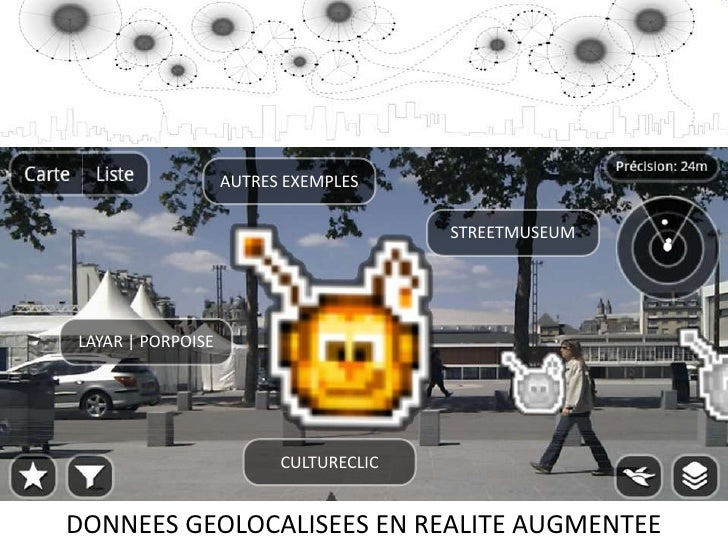 AUTRES EXEMPLES<br />STREETMUSEUM<br />LAYAR | PORPOISE<br />CULTURECLIC<br />DONNEES GEOLOCALISEES EN REALITE AUGMENTEE<b...