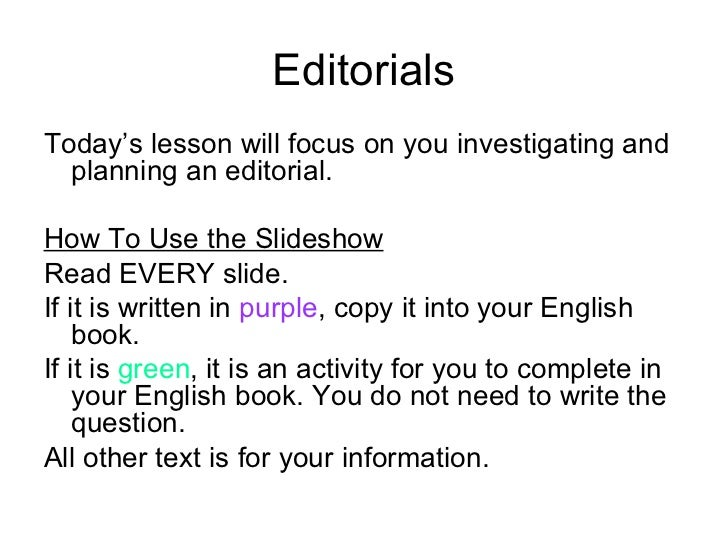 Editorials <ul><li>Today's lesson will focus on you investigating and planning an editorial.  </li></ul><ul><li>How To Use...