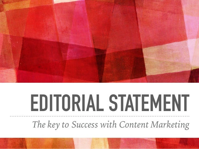 EDITORIAL STATEMENT The key to Success with Content Marketing