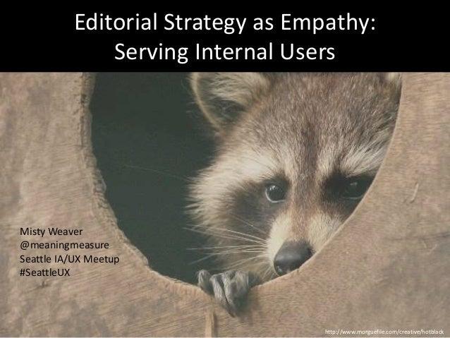 Editorial Strategy as Empathy: Serving Internal Users Misty Weaver @meaningmeasure Seattle IA/UX Meetup #SeattleUX http://...