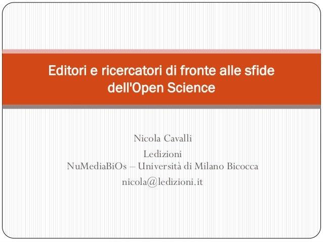 Nicola Cavalli Ledizioni NuMediaBiOs – Università di Milano Bicocca nicola@ledizioni.it Editori e ricercatori di fronte al...