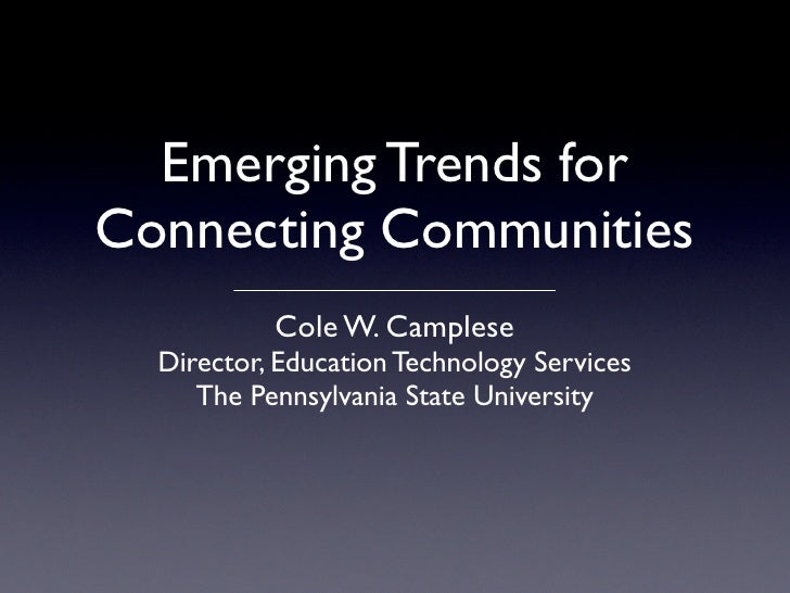 Emerging Trends for Connecting Communities            Cole W. Camplese   Director, Education Technology Services      The ...