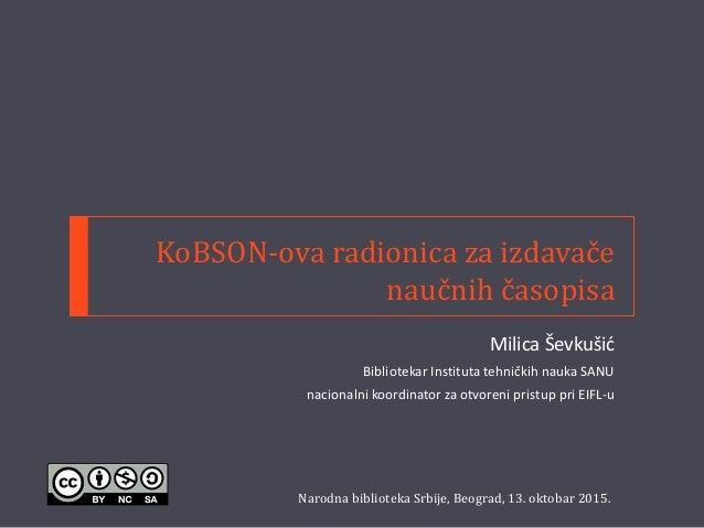 KoBSON-ova radionica za izdavače naučnih časopisa Milica Ševkušić Bibliotekar Instituta tehničkih nauka SANU nacionalni ko...