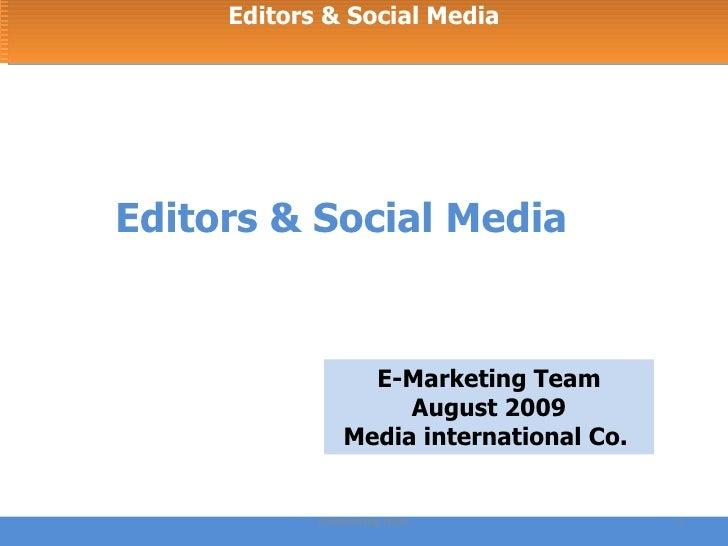 Editors & Social Media E-Marketing Team Editors & Social Media E-Marketing Team August 2009 Media international Co.