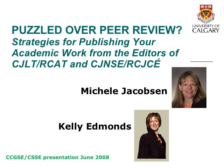 PUZZLED OVER PEER REVIEW?  Strategies for Publishing Your Academic Work from the Editors of CJLT/RCAT and CJNSE/RCJCÉ   Mi...