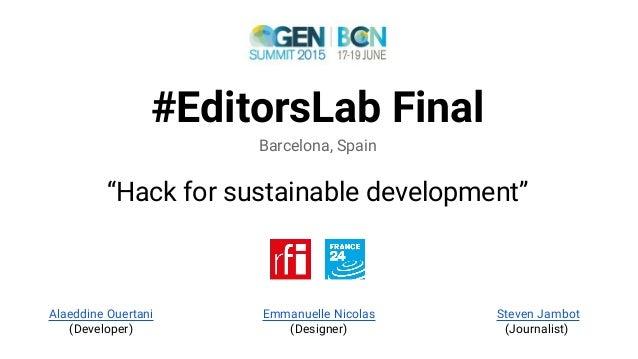 "#EditorsLab Final Barcelona, Spain ""Hack for sustainable development"" Alaeddine Ouertani (Developer) Emmanuelle Nicolas (D..."