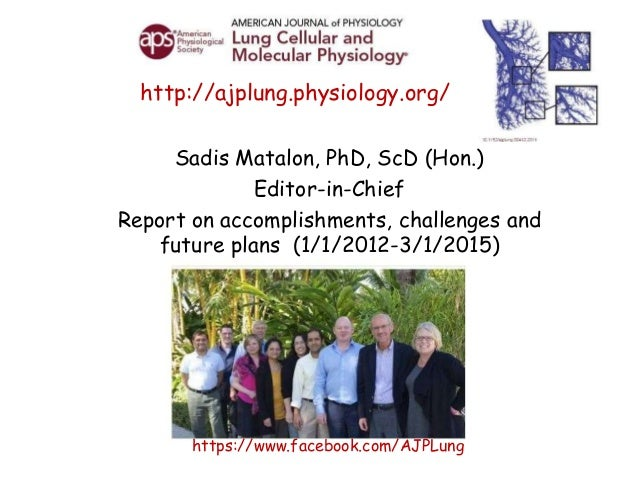 http://ajplung.physiology.org/ Sadis Matalon, PhD, ScD (Hon.) Editor-in-Chief Report on accomplishments, challenges and fu...