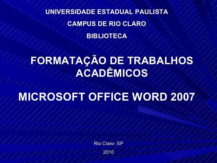 Rio Claro- SP 2010 UNIVERSIDADE ESTADUAL PAULISTA CAMPUS DE RIO CLARO BIBLIOTECA FORMATAÇÃO DE TRABALHOS ACADÊMICOS MICROS...