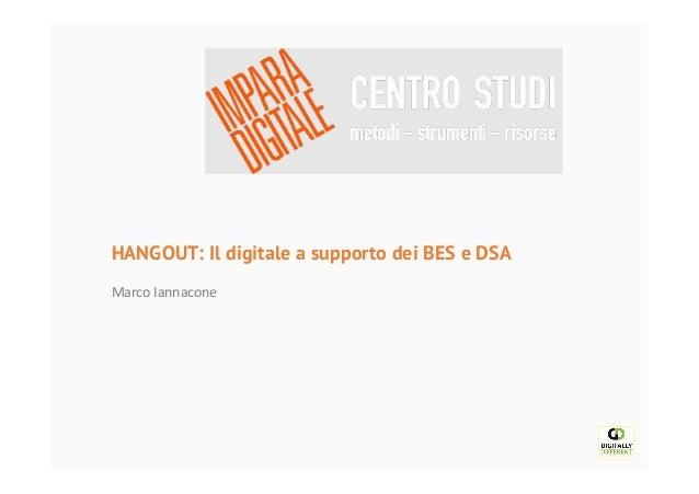 HANGOUT: Il digitale a supporto dei BES e DSA ! Marco!Iannacone!
