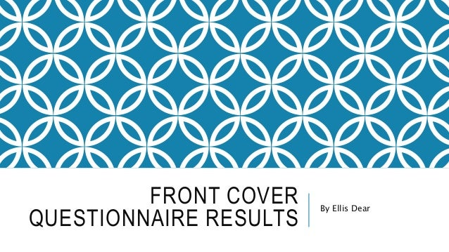 FRONT COVER  QUESTIONNAIRE RESULTS  By Ellis Dear