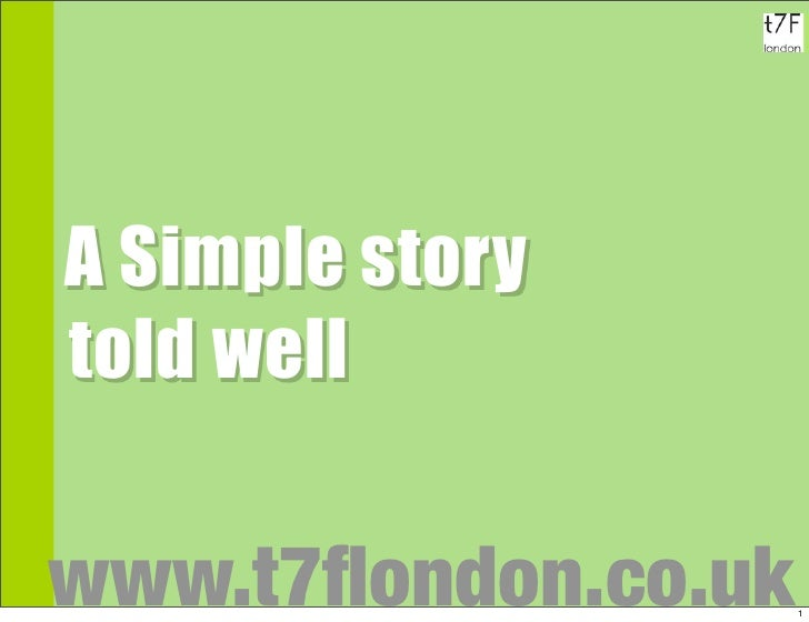 A A Simple story   told well    www.t7flondon.co.uk   1
