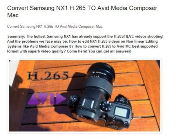 Convert Samsung NX1 H.265 TO Avid Media Composer Mac  Convert Samsung NX1 H.265 TO Avid Media Composer Mac  Summary:  The ...